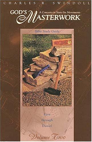 9780849987397: God's Masterwork: A Concerto in Sixty-Six Movements : Ezra Through Daniel (Swindoll Bible Study Guides , Part 2)
