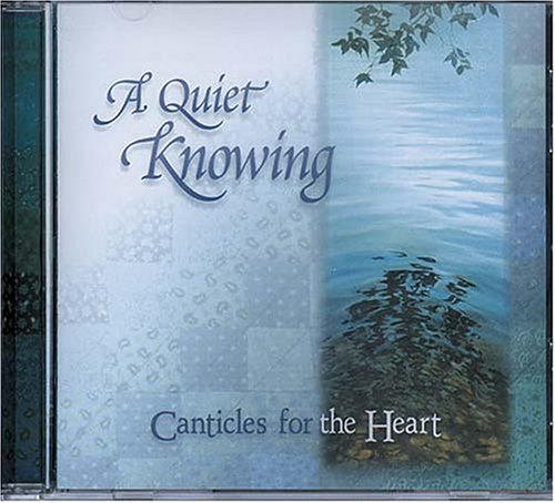 9780849989155: A Quiet Knowing: Canticles for the Heart