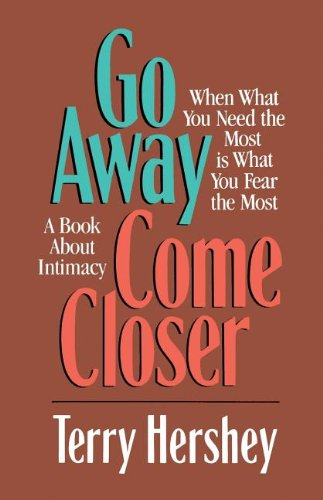 9780849990311: Go Away, Come Closer: When What You Need the Most is What You Fear the Most, a Book about Intimacy