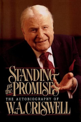 9780849990380: Standing on the Promises: The Autobiography of W. A. Criswell