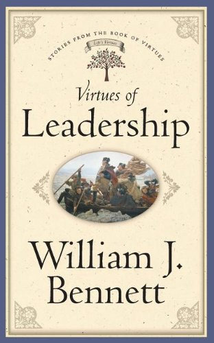 Virtues of Leadership (9780849990885) by William J. Bennett