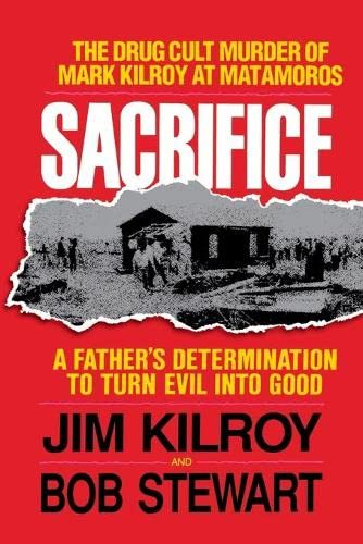 9780849990984: Sacrifice: The Tragic Cult Murder of Mark Kilroy in Matamoros: A Father's Determination to Turn Evil Into Good