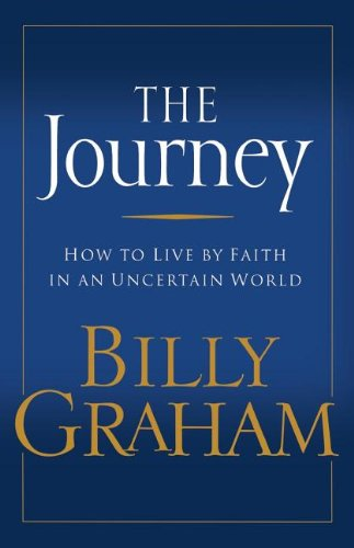 The Journey: How to Live by Faith in an Uncertain World (9780849991455) by Billy Graham