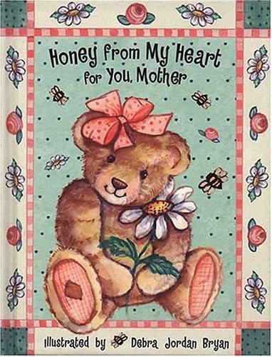 Honey from My Heart for You, Mother: Debra Jordan Bryan