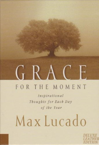 Grace for the Moment, Vol. 1: Inspirational Thoughts for Each Day of the Year (9780849995576) by Max Lucado