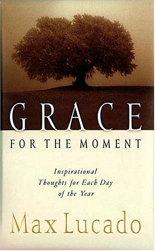 9780849995583: (Grace for the Moment: Inspirational Thoughts for Each Day of the Year) By Lucado, Max (Author) Hardcover on (03 , 2000)