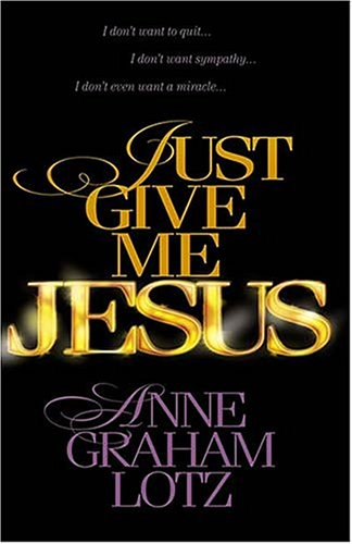 Just Give Me Jesus Curriculum (0849999812) by Anne Graham Lotz