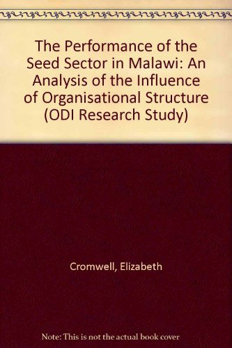 The Performance of the Seed Sector in Malawi: An Analysis of the Influence of Organisational Structure (ODI Research Study) (0850032016) by Elizabeth Cromwell; Batson Zambezi