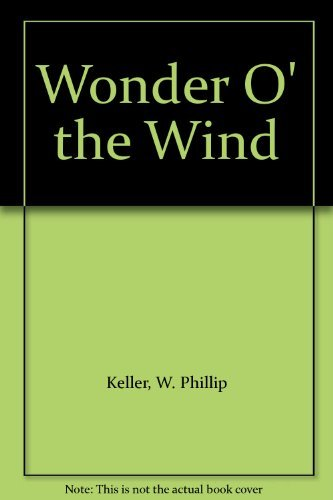 Wonder o' the Wind: A Common Man's Quest for God (0850090989) by Keller, W. Phillip
