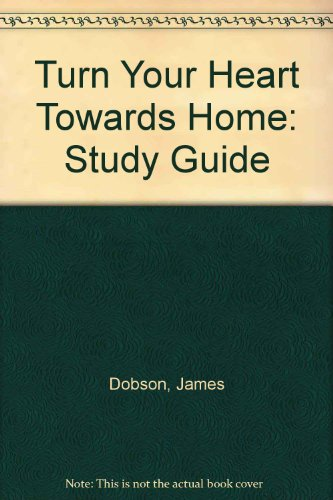 Turn Your Heart Towards Home: Study Guide (9780850091069) by James Dobson