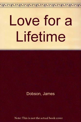 Love for a Lifetime: Building a Marriage That Will Go the Distance (9780850091458) by Dr Dobson, James