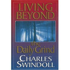 Living Beyond The Daily Grind: Reflections On The Songs And Sayings In Scripture: Charles Swindoll