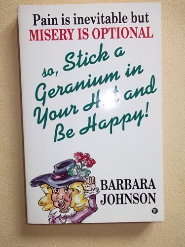 9780850095111: Pain is inevitable But Misery is optional So stick a geranium in Your hat and be Happy!