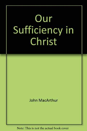 Our Sufficiency in Christ (0850095174) by MacArthur, John (Jr)