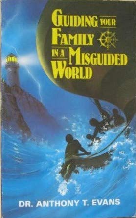Guiding Your Family in a Misguided World (0850095522) by Anthony T. Evans