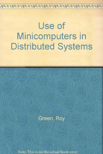 Use of Minicomputers in Distributed Systems (0850122023) by Green, Roy