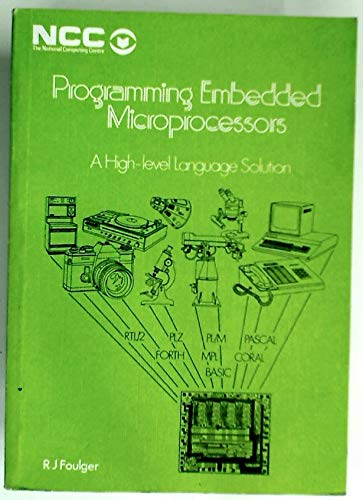 Programming Embedded Microprocessors: A High-level Language Solution.: Foulger, R J