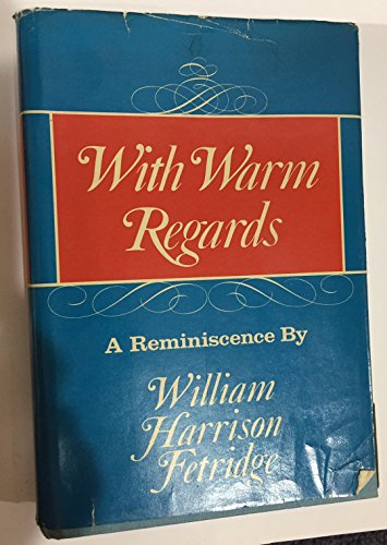 With Warm Regards: A Reminiscence: Fetridge, William Harrison