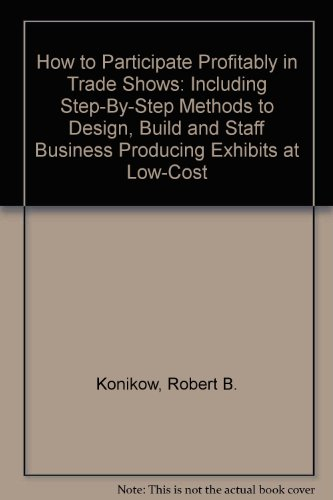 How to Participate Profitably in Trade Shows: Robert B. Konikow
