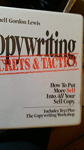 Copywriting Secrets & Tactics: How to Put More Sell Into All Your Sell Copy