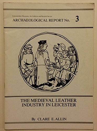 Mediaeval Leather Industry in Leicester: Allin, Clare E.