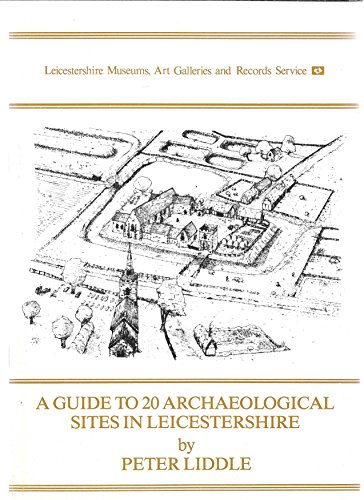 Guide to Twenty Archaeological Sites in Leicestershire (0850221293) by Peter Liddle