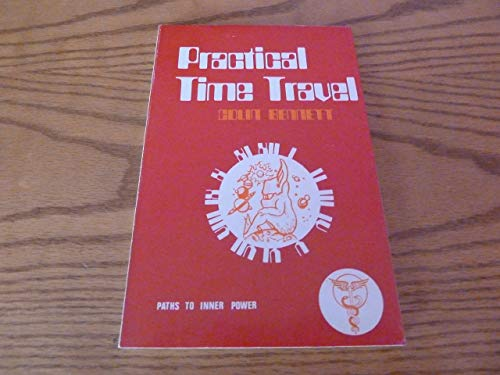Practical Time Travel: How to Reach Back to Past Lives By Occult Means (Paths to Inner Power): ...