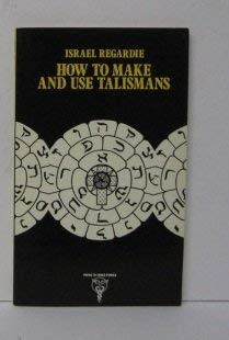 How to Make and Use Talismans (Paths to Inner Power) (0850300932) by Israel Regardie