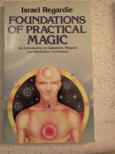9780850301977: Foundations of Practical Magic: An Introduction to Qabalistic, Magical and Meditative Techniques
