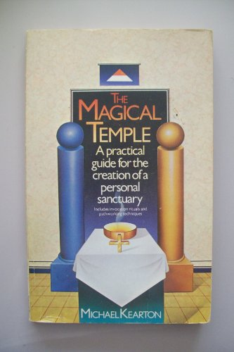 The Magic Temple: Practical Guide for the Creation of a Personal Sanctuary: Kearton, Michael