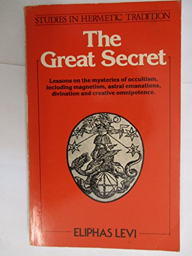 The Great Secret or Occultism Unveiled: Levi, Eliphas (Alphonse