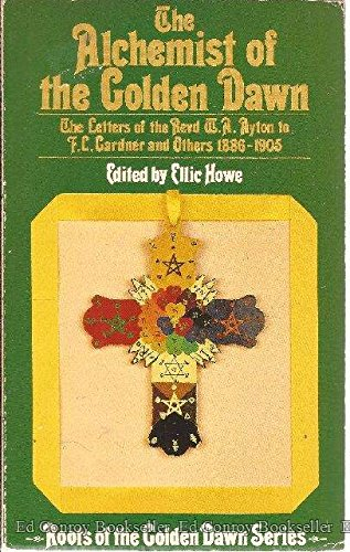 The Alchemist of the Golden Dawn: The Letters of the Revd W. A. Ayton to F. L. Gardner and Others...