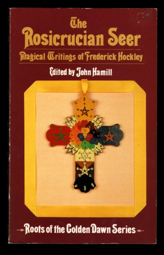 The Rosicrucian Seer: Magical Writings of Frederick Hockley (Roots of the Golden Dawn series): ...