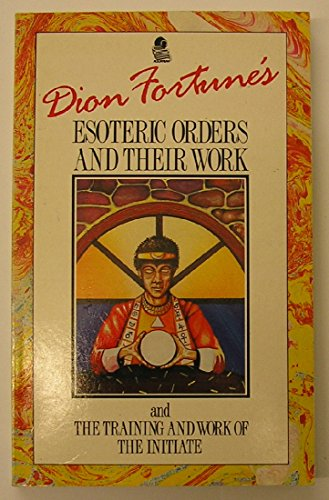 The Esoteric Orders and Their Work: Fortune, Dion