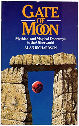 Gate of Moon: Mythical and Magical Doorways to the Otherworld: Richards, Alan