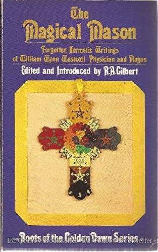 9780850303735: The Magical Mason: Forgotten Hermetic Writings of William Wynn Westcott, Physician and Magus (Roots of the Golden Dawn Series)