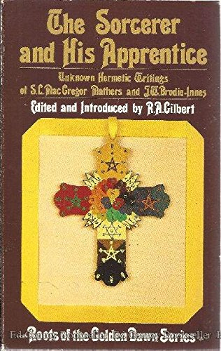 Sorcerer and His Apprentice - Unknown Hermetic Writings of S. L. Mac Gregor Mathers and J. W. ...