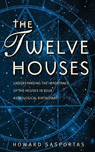 9780850303858: The Twelve Houses: Understanding the Importance of the 12 Houses in your Astrological Birthchart: Introduction to the Houses in Astrological Interpretation (Astrology Handbooks)