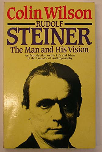 Rudolf Steiner: The Man and His Vision: Wilson, Colin