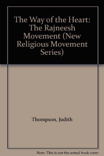 THE WAY OF THE HEART: The Rajneesh Movement: Thompson, Judith & Heelas, Paul