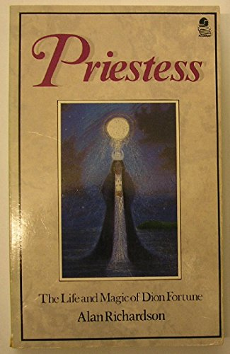 Priestess: The Life and Magic of Dion Fortune: Richardson, Alan