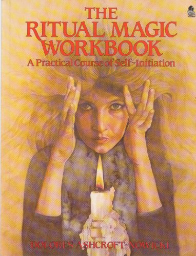 The Ritual Magic Workbook A Practical Course of Self-Initiation