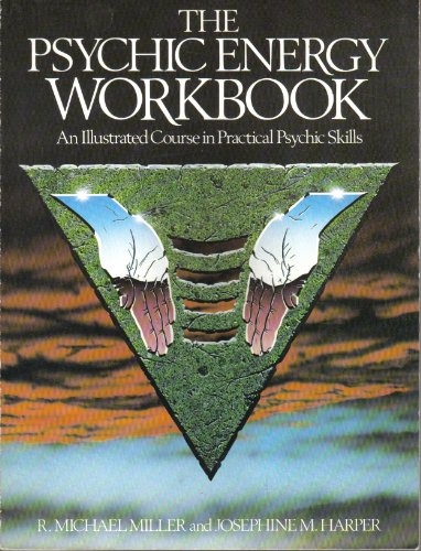The Psychic Energy Workbook: An Illustrated Course in Practical Psychic Skills: Miller, R. Michael,...