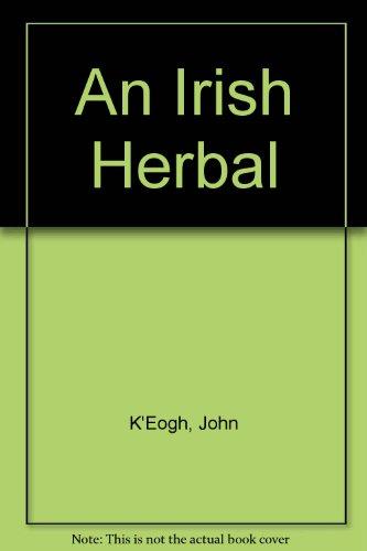 An Irish Herbal: The Botanalogia Universalis Hibernica: K'Eogh, John