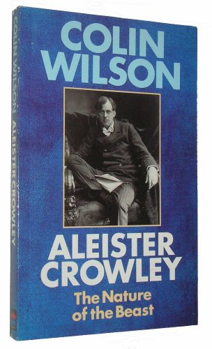 Aleister Crowley: The Nature of the Beast: Wilson, Colin