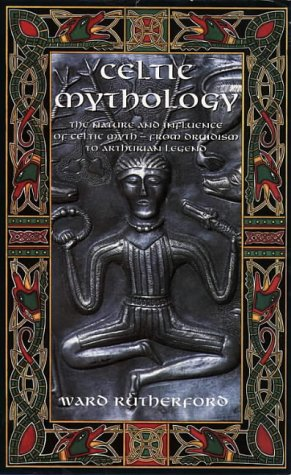 9780850305517: Celtic Mythology: The Nature and Influence of Celtic Myth -- From Druidism to Arthurian Legend