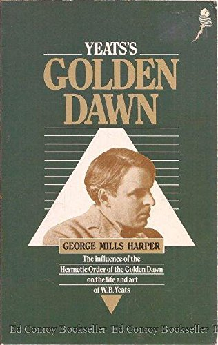 9780850306071: Yeats's Golden Dawn: The Influence of the Hermetic Order of the Golden Dawn on the Life and Art of W.B. Yeats