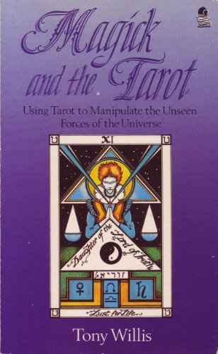 Magick and the Tarot: Using Tarot to Manipulate the Unseen Forces of the Universe: Willis, Tony