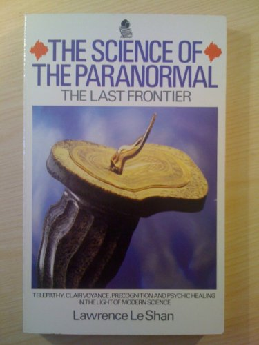 The Science of the Paranormal: The Last Frontier: Leshan, Lawrence