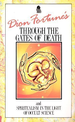 9780850306620: Dion Fortune's Through the Gates of Death and Spiritualism in the Light of Occult Science